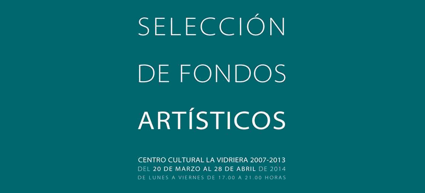 Selección de fondos artísticos 2007- 2013 del C. C. La Vidriera