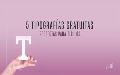 5 Tipografías gratuitas para títulos