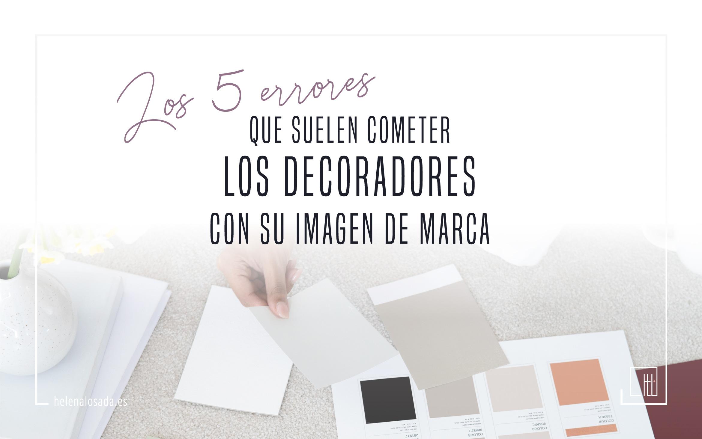 los 5 errores que suelen cometer los decoradores con su imagen de marca